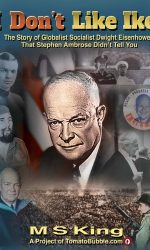 I Don't Like Ike! The Story of Globalist Socialist Dwight Eisenhower
