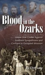 Blood in the Ozarks: Union War Crimes Against Occupied Missouri